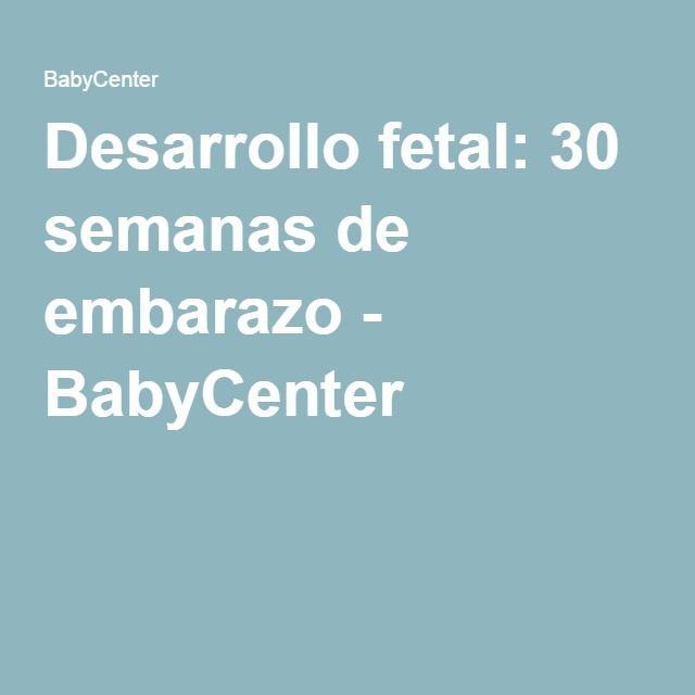 Desarrollo fetal: 30 semanas de embarazo - BabyCenter