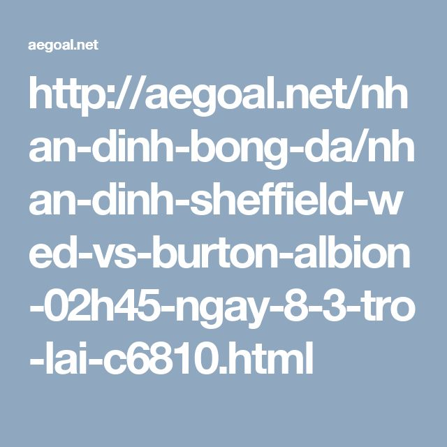 http://aegoal.net/nhan-dinh-bong-da/nhan-dinh-sheffield-wed-vs-burton-albion-02h45-ngay-8-3-tro-lai-c6810.html