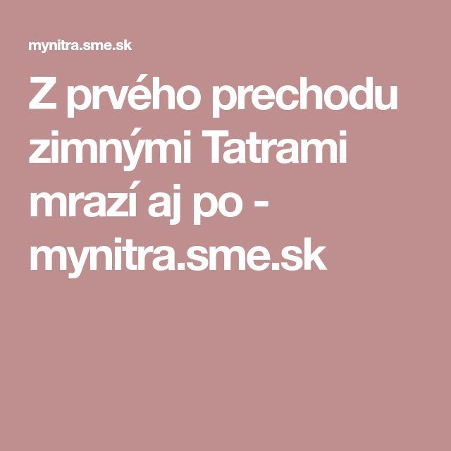 Z prvého prechodu zimnými Tatrami mrazí aj po - mynitra.sme.sk
