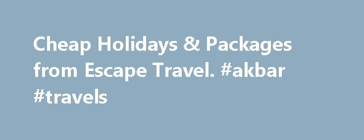 Cheap Holidays & Packages from Escape Travel. #akbar #travels http://travels.remmont.com/cheap-holidays-packages-from-escape-travel-akbar-travels/  #cheap travel agents # Check out our most popular holiday packages Escape Travel has everything you need for your dream holiday. With affordable airfares to all your favourite destinations, fantastic accommodation, all-inclusive cruise packages, exciting tours and more, we can... Read moreThe post Cheap Holidays & Packages from Escape Travel…
