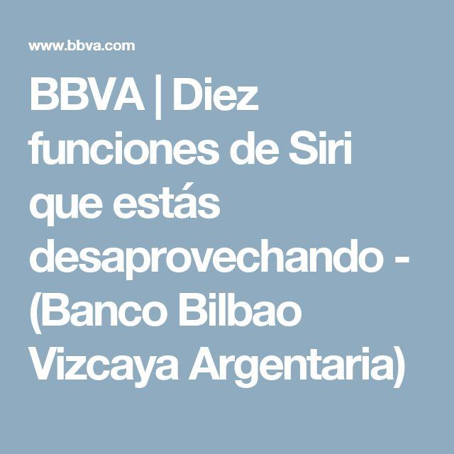 BBVA | Diez funciones de Siri que estás desaprovechando - (Banco Bilbao Vizcaya Argentaria)