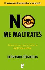 """""""No me maltrates.Cómo detener y poner límites al maltrato verbal"""" de Bernardo Stamateas. Puedes comprar este libro en http://www.nubico.es/tienda/autoayuda-y-superacion/no-me-maltrates-como-detener-y-poner-limites-al-maltrato-verbal-bernardo-stamateas-9788490194515 o disfrutarlo en la tarifa plana de #ebooks en #Nubico Premium: http://www.nubico.es/premium/autoayuda-y-superacion/no-me-maltrates-como-detener-y-poner-limites-al-maltrato-verbal-bernardo-stamateas-9788490194515"""