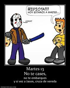 Martes 13 No te cases,  no te embarques y si vez a Jason, cruza de vereda