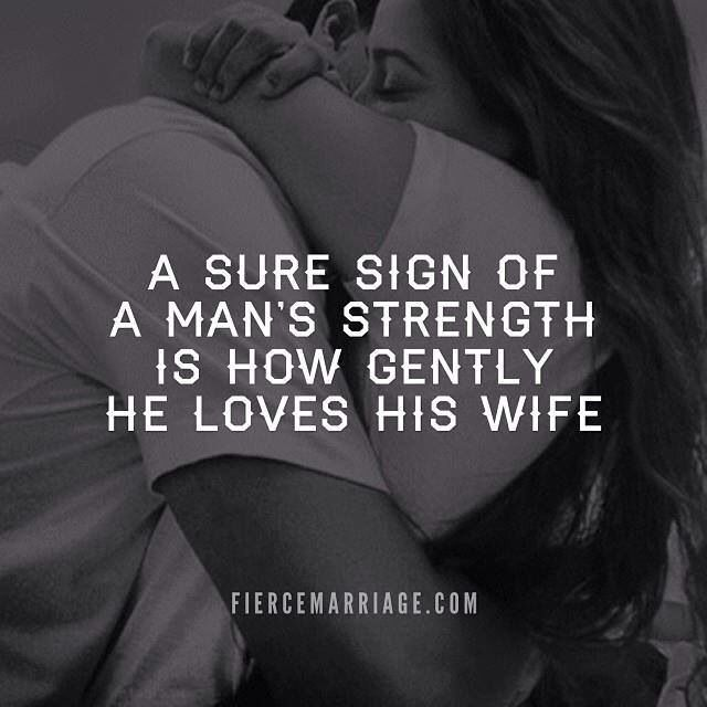 """""""A sure sign of a man's strength is how gently he loves his wife."""" 