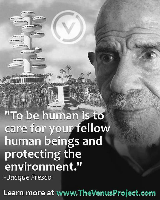 Jacque Fresco To Be Human Is To Care For Your Fellow Human Beings And Protecting The Environment