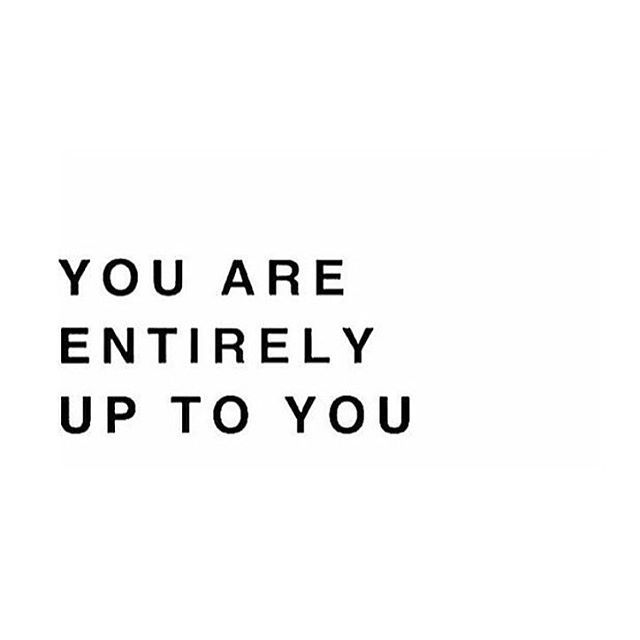You are .. entirely.. up to you