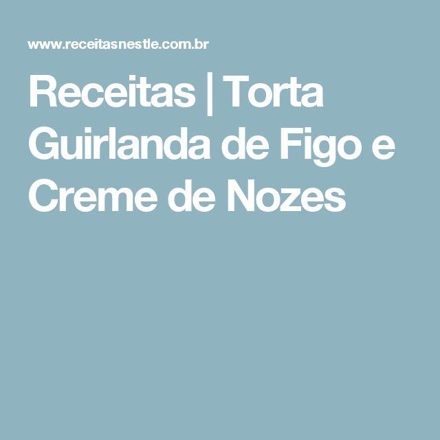 Receitas | Torta Guirlanda de Figo e Creme de Nozes