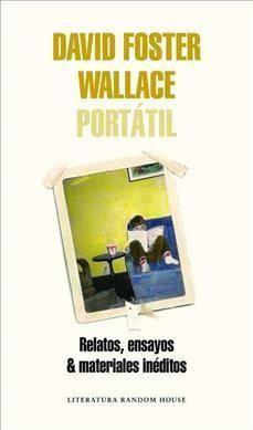 David Foster Wallace Portatil / Portable David Foster Wallace: Relatos, Ensayos & Materiales Ineditos