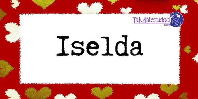 Conoce el significado del nombre Iselda #NombresDeBebes #NombresParaBebes #nombresdebebe - http://www.tumaternidad.com/nombres-de-nina/iselda/