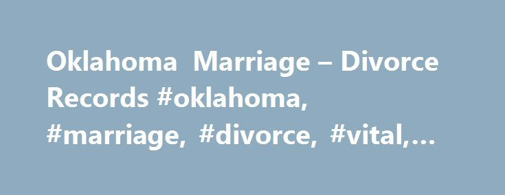 Oklahoma Marriage – Divorce Records #oklahoma, #marriage, #divorce, #vital, #records # http://entertainment.nef2.com/oklahoma-marriage-divorce-records-oklahoma-marriage-divorce-vital-records/  # Oklahoma Marriage & Divorce Vital Records Oklahoma vital records are maintained and issued by the Clerk of Court in the county of issuance. See http://www.naco.org/Counties/Pages/FindACounty.aspx for a complete list of Oklahoma counties and the appropriate clerks of the court. You may also approach…