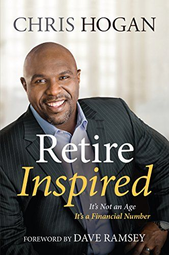Amazon.com: Retire Inspired: It's Not an Age; It's a Financial Number eBook: Chris Hogan, Dave Ramsey: Kindle Store