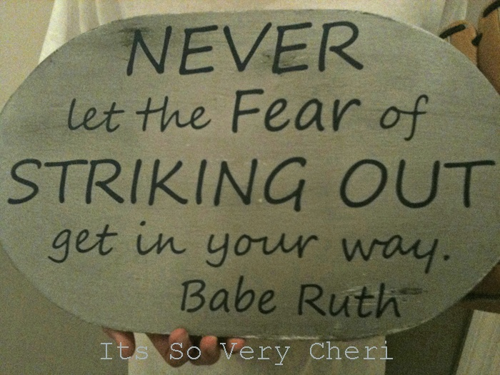 Never Let The Fear Of Striking Out Get In Your Way
