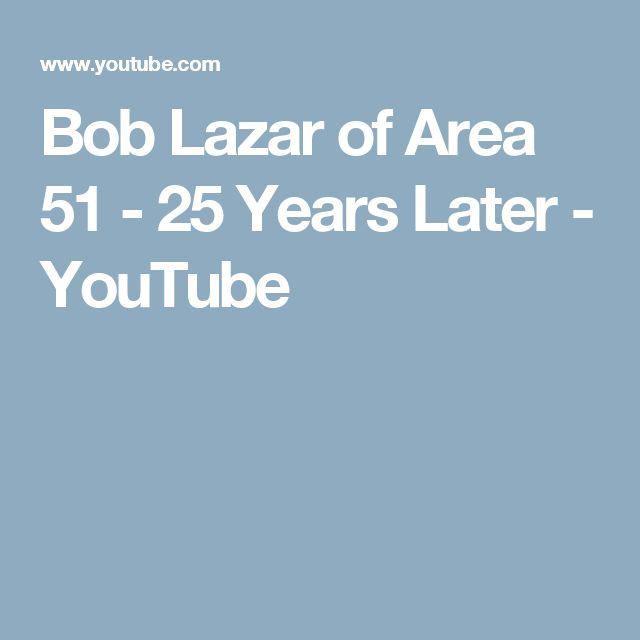 Bob Lazar of Area 51 - 25 Years Later - YouTube