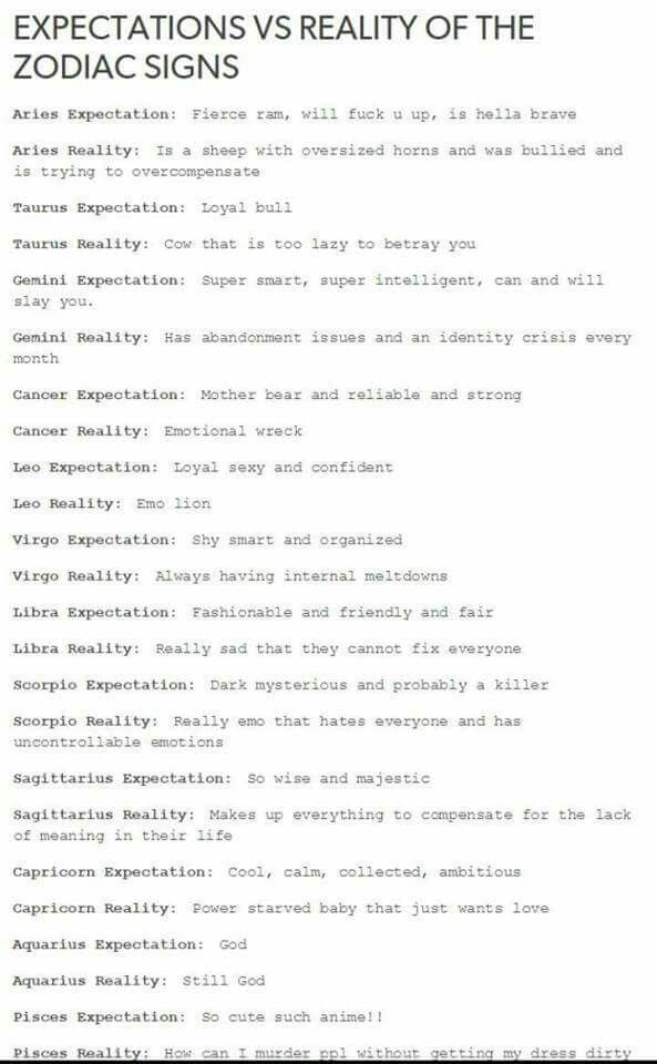"OMG. I'm a pisces and this is really true except a lot of people do call me ""cute"" but this defiantly what goes through my head. My Leo friend is a emo lian and a Scorpio has emo hair bit hides himself with a sporty stereotype mask. Wow."