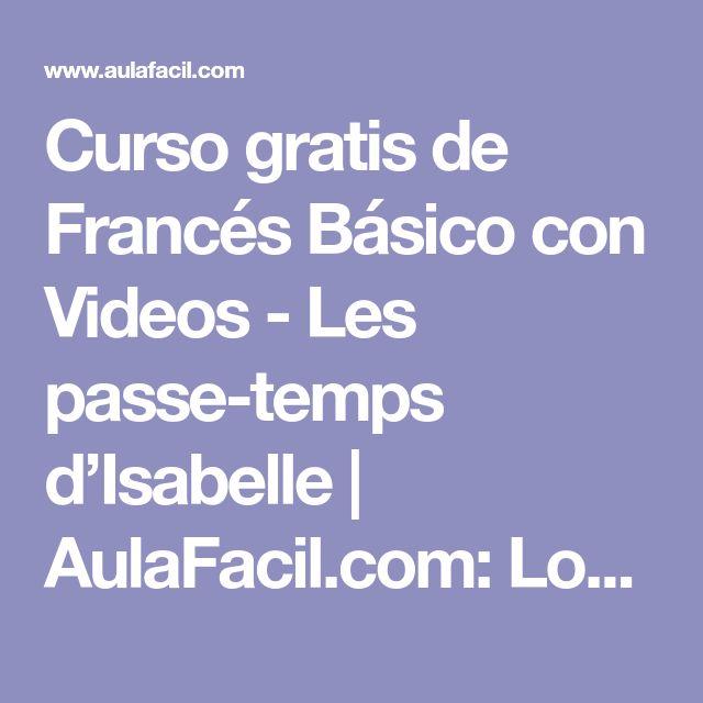 Curso gratis de Francés Básico con Videos - Les passe-temps d'Isabelle | AulaFacil.com: Los mejores cursos gratis online