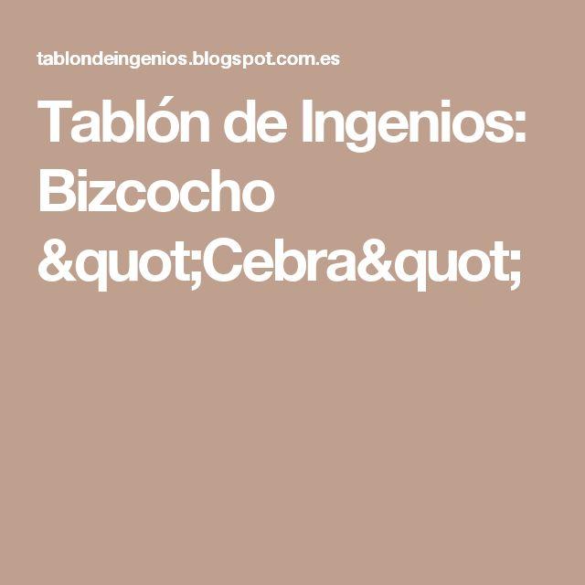 "Tablón de Ingenios: Bizcocho ""Cebra"""