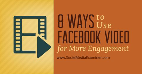 Eight ideas to get more engagement and drive more traffic with your Facebook videos.   Social Media Examiner