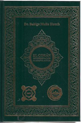 El Corán : interpretación al español actual / [traducción del texto en árabe] Bahige Mulla Huech Edición 1ª ed Publicación Santa Eulalia de Ronçana (Barcelona) : C.S.T. Editions, 2017