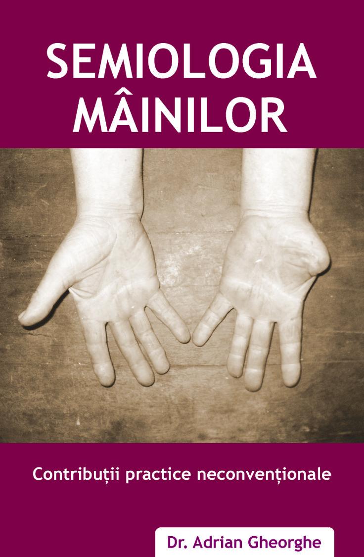 "Carte: ""Semiologia mainilor"". Autor: Adrian Gheorghe  www.self-publishing.ro"