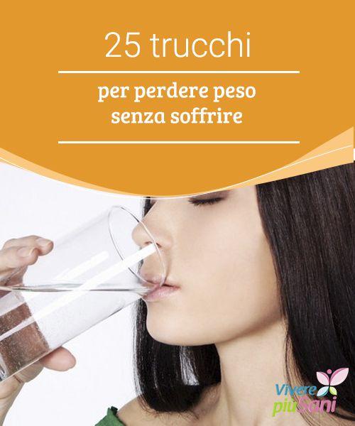 25 #trucchi per perdere peso senza soffrire   25 buone #abitudini che vi aiuteranno a #perdere #peso senza patire la fame e fornendovi i giusti #nutrienti.