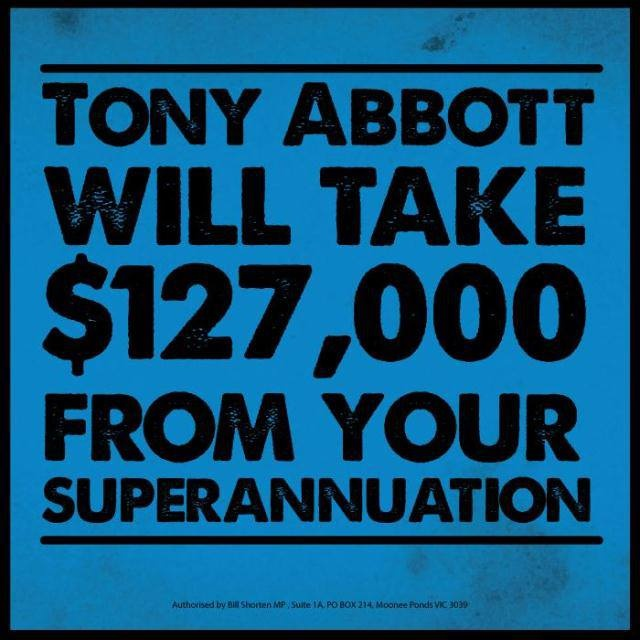 Tony Abbott will take $127,000 from your Superannuation.