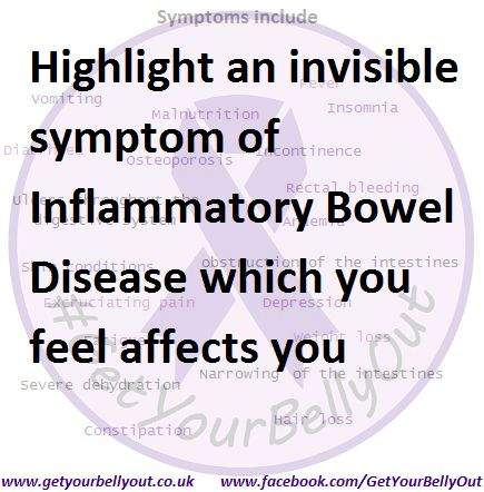 Highlight an invisible symptom of Inflammatory Bowel Disease which you feel affects you
