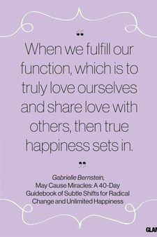 """Happiness Quote From <a href=""""http://www.glamour.com/contributors/gabrielle-bernstein"""">Gabrielle Bernstein</a>'s <em>May Cause Miracles: A 40-Day Guidebook of Subtle Shifts for Radical Change and Unlimited Happiness</em>"""