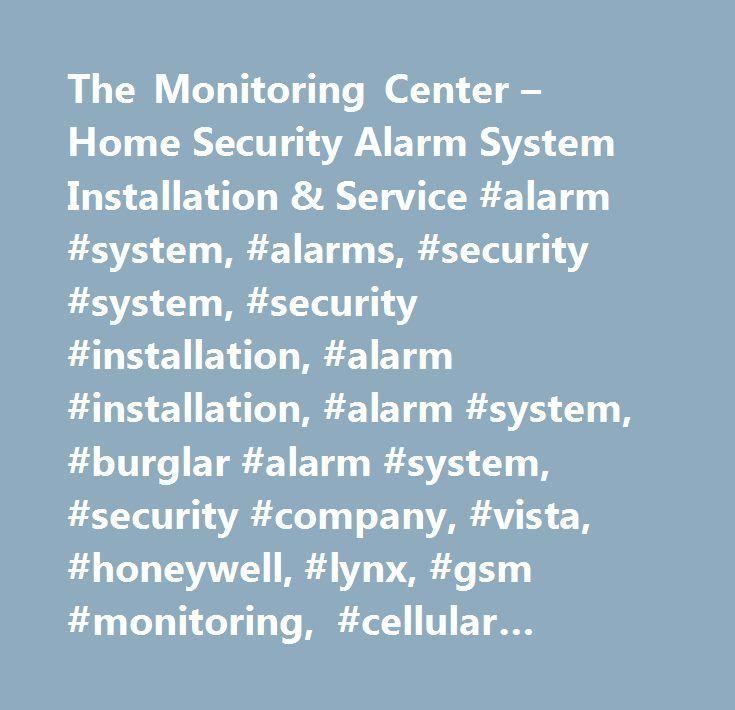 The Monitoring Center – Home Security Alarm System Installation & Service #alarm #system, #alarms, #security #system, #security #installation, #alarm #installation, #alarm #system, #burglar #alarm #system, #security #company, #vista, #honeywell, #lynx, #gsm #monitoring, #cellular #monitoring, #wifi #monitoring, #wireless #alarm, #wireless #security, #hardwired #alarm, #hardwired #security, #dsc, #remote #security #service, #florida, #california, #los #angeles, #san #fancisco, #british