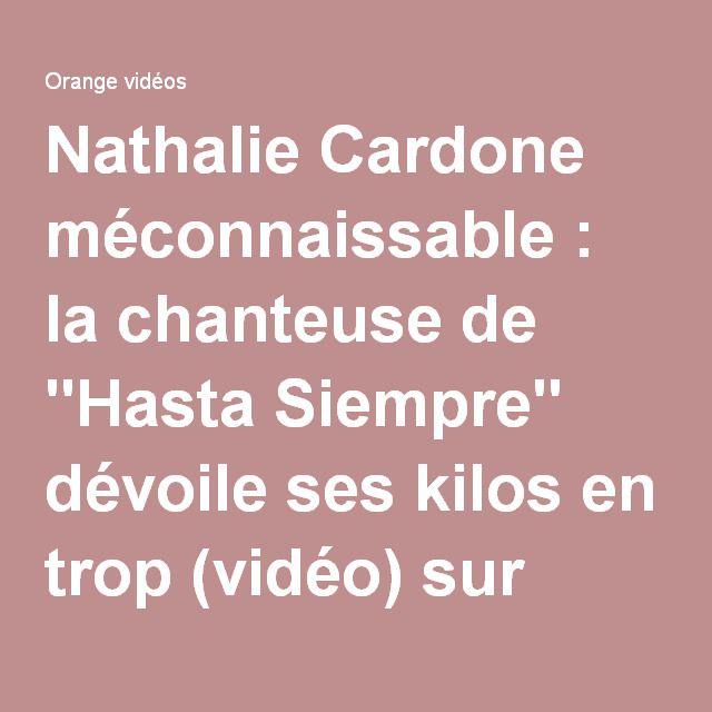 """Nathalie Cardone méconnaissable : la chanteuse de """"Hasta Siempre"""" dévoile ses kilos en trop (vidéo) sur Orange Vidéos"""