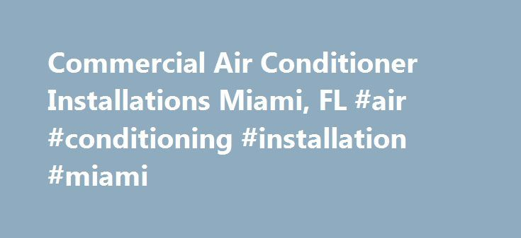 Commercial Air Conditioner Installations Miami, FL #air #conditioning #installation #miami http://rwanda.nef2.com/commercial-air-conditioner-installations-miami-fl-air-conditioning-installation-miami/  # Commercial Air Conditioner Installations in Miami, FL No matter the size of your commercial space, one thing's for sure: You need an air conditioning system that will keep the place cool, even on the hottest of days. That's where Ocean Kooling Sevice INC comes in. As a provider of commercial…