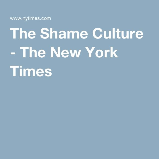 The Shame Culture - The New York Times