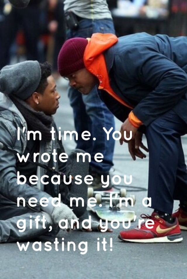 Collateral beauty quote, I'm a gift!         Some people never accept the gift of time, wanting things to be perfect.....when life is not perfect.....APPRECIATE TIME!