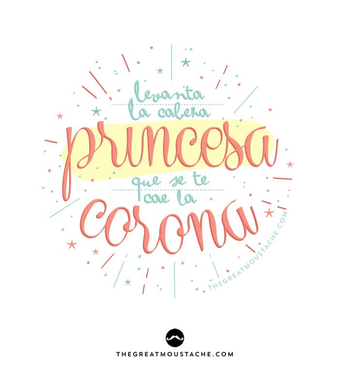 Levanta la cabeza princesa que se te cae la corona
