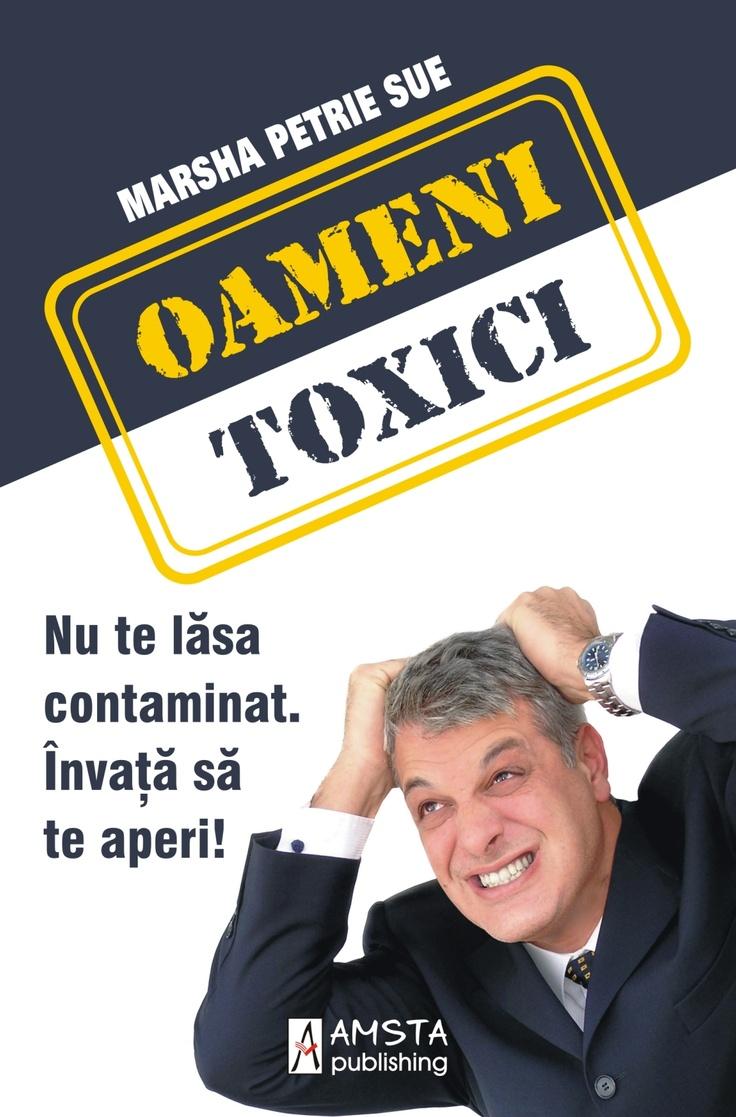 """""""Oameni toxici"""" - o carte care ne invata cum sa ne ferim de persoanele care atrag energia negativa si se hranesc cu pozitivismul nostru."""