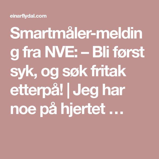 Smartmåler-melding fra NVE: – Bli først syk, og søk fritak etterpå! | Jeg har noe på hjertet …