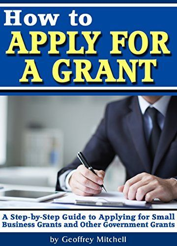 How to Apply for a Grant: A Step-by-Step Guide to Applying for Small Business Grants and Other Government Grants (How to Write a Grant Proposal) by Geoffrey Mitchell, http://www.amazon.com/dp/B00PMKZP62/ref=cm_sw_r_pi_dp_Sl0Hub1K6WH8A