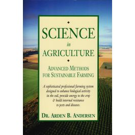 Science in Agriculture is a concise recap of the main schools of thought that make up eco-agriculture — all clearly explained. Gain a working knowledge of chemistry, physics and plant biology as applied to agriculture.