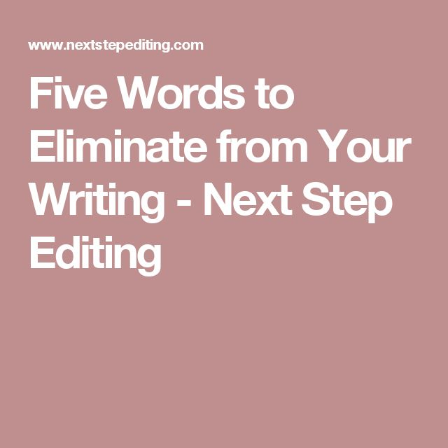 Five Words to Eliminate from Your Writing - Next Step Editing