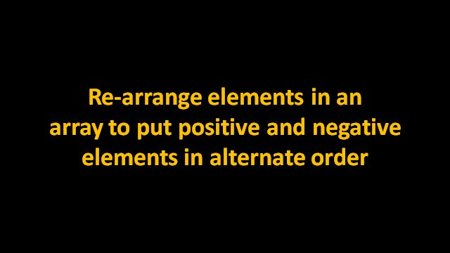 Positive elements should be placed at even indices and negative elements should be placed at odd indices. The order of same signed elements should remain same. It is not guaranteed that positive and negative elements are equal in number.