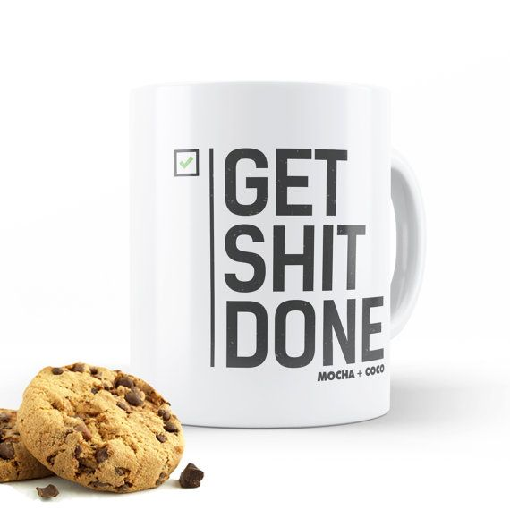 Motivation | Get Shit Done  - Unique Coffee Mug - Coffee Lover Gift