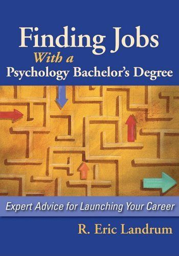 Finding Jobs with a Psychology Bachelor's Degree: Expert Advise for Launching Your Career by R. Eric Landrum. $18.38. Edition - 1. Author: R. Eric Landrum. Publisher: American Psychological Association (APA); 1 edition (March 1, 2009). Publication: March 1, 2009