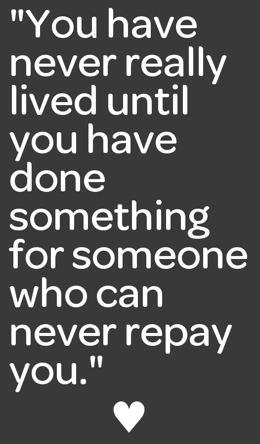 """""""You have never really lived until you have done something for someone who can never repay you."""" #socialgood #giveback"""