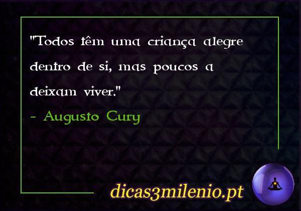 Todos têm uma criança alegre dentro de si, mas poucos a deixam viver. -Augusto Cury