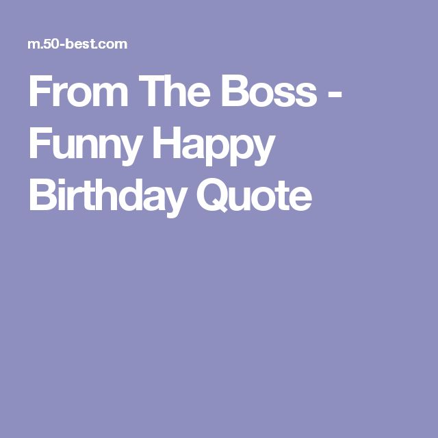 From The Boss - Funny Happy Birthday Quote