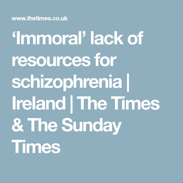 'Immoral' lack of resources for schizophrenia   Ireland   The Times & The Sunday Times