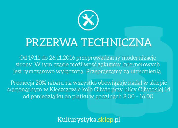 W dniach 21-26.11.2016 przeprowadzamy modernizację strony http://www.kulturystyka.sklep.pl/ . W tym czasie możliwość zakupów internetowych jest wyłączona. Promocja 20% rabatu na wszystko z kodem PROMO obowiązuje tylko w sklepie stacjonarnym: Kleszczów, ul. Gliwicka 14, pon.-pt.: 8.00 - 16.00. Zapraszamy!  #kulturystyka_sklep #gliwice