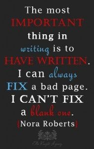 """""""The most important thing in writing is to have written..."""" Nora Roberts quote. Nora Roberts/J.D. Robb is so awesome, love her work."""