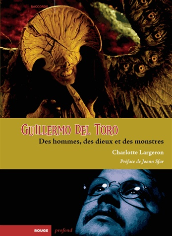 Guillermo del Toro. Des hommes, des dieux et des monstres [BUDL - salle de lettres - 791.6 TORO 2]