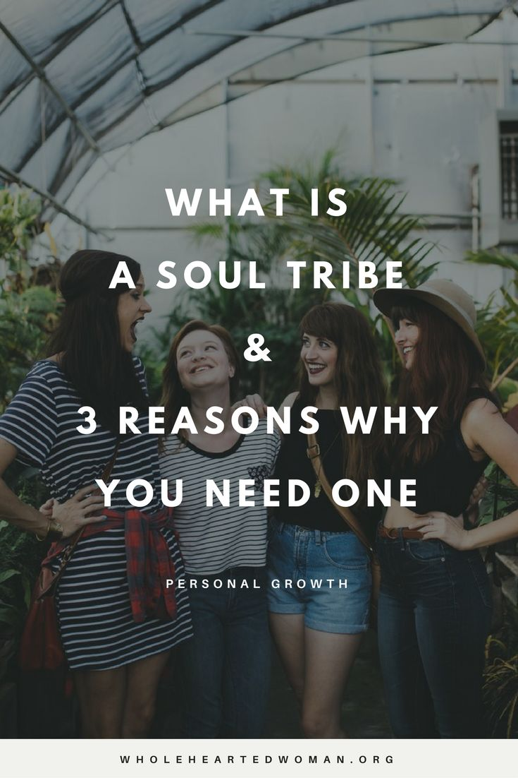 What Is A Soul Tribe And 3 Reasons Why You Need One | Personal Growth | Life Advice | Community | Finding Your Soul Tribe