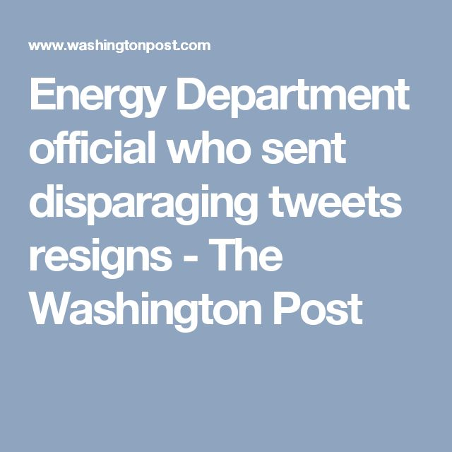 Energy Department official who sent disparaging tweets resigns - The Washington Post